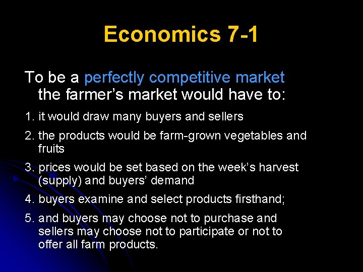 Economics 7 -1 To be a perfectly competitive market the farmer's market would have
