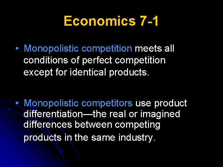 Economics 7 -1 • Monopolistic competition meets all conditions of perfect competition except for