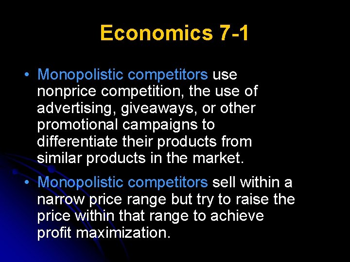 Economics 7 -1 • Monopolistic competitors use nonprice competition, the use of advertising, giveaways,