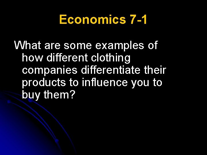 Economics 7 -1 What are some examples of how different clothing companies differentiate their