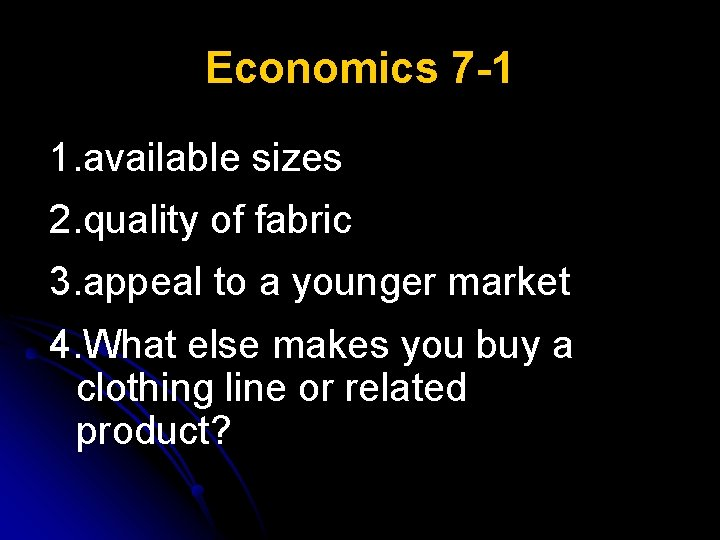 Economics 7 -1 1. available sizes 2. quality of fabric 3. appeal to a