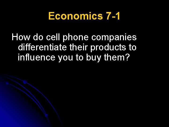 Economics 7 -1 How do cell phone companies differentiate their products to influence you