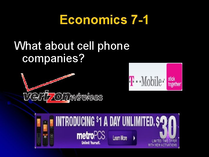 Economics 7 -1 What about cell phone companies?