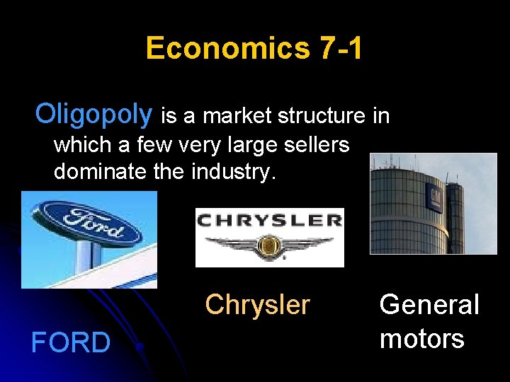 Economics 7 -1 Oligopoly is a market structure in which a few very large