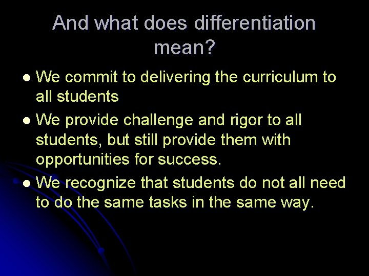 And what does differentiation mean? We commit to delivering the curriculum to all students