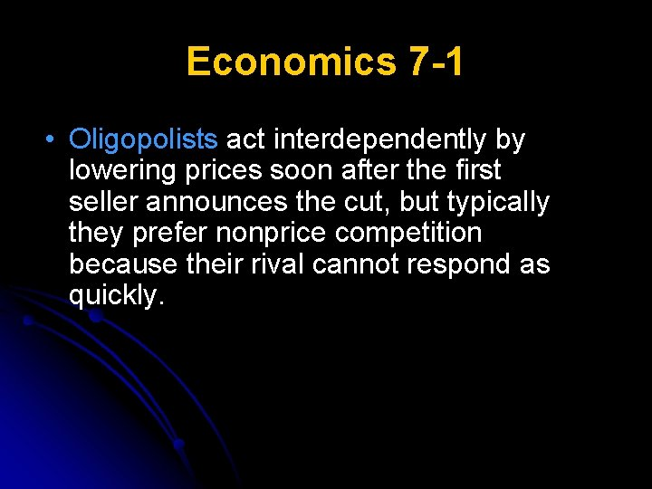 Economics 7 -1 • Oligopolists act interdependently by lowering prices soon after the first