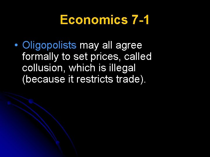 Economics 7 -1 • Oligopolists may all agree formally to set prices, called collusion,
