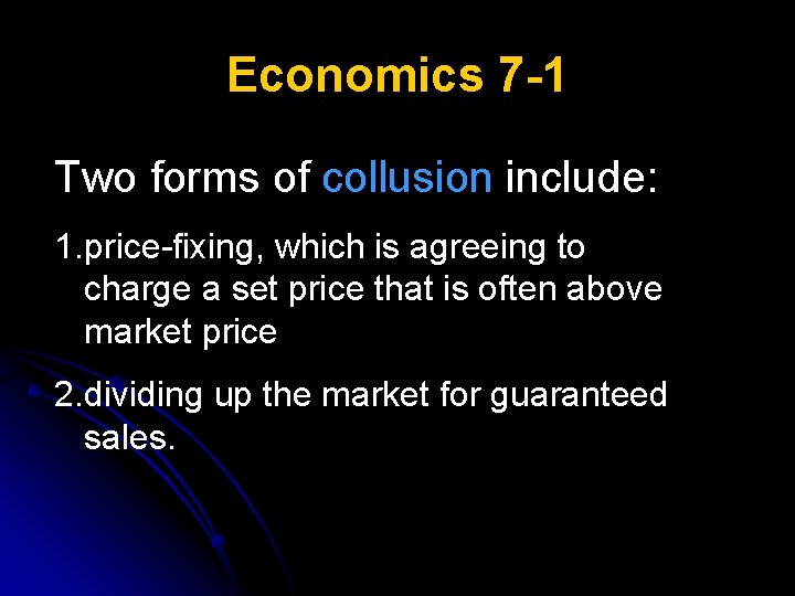 Economics 7 -1 Two forms of collusion include: 1. price-fixing, which is agreeing to
