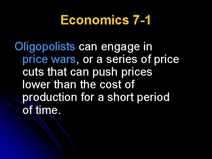 Economics 7 -1 Oligopolists can engage in price wars, or a series of price