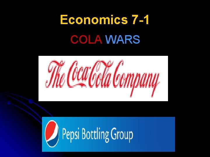 Economics 7 -1 COLA WARS