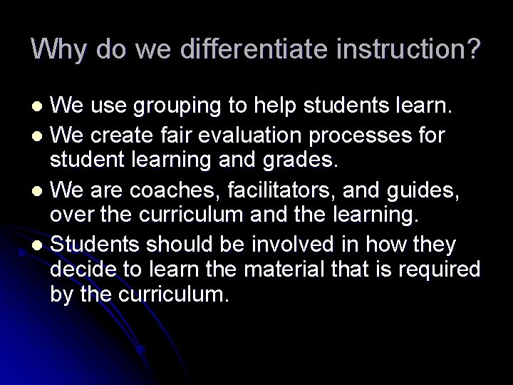 Why do we differentiate instruction? We use grouping to help students learn. l We