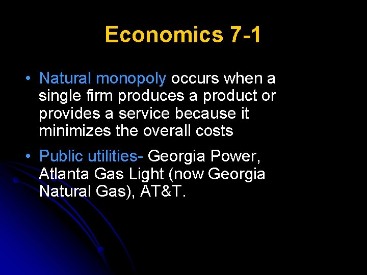 Economics 7 -1 • Natural monopoly occurs when a single firm produces a product