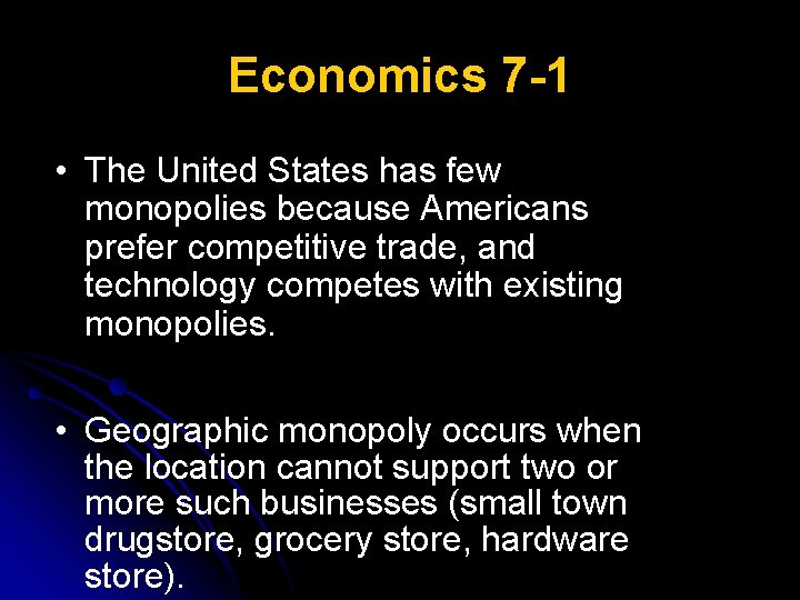 Economics 7 -1 • The United States has few monopolies because Americans prefer competitive