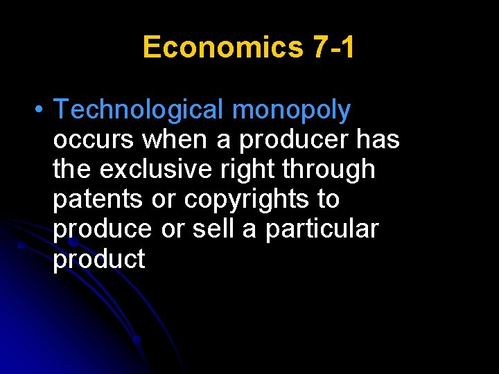Economics 7 -1 • Technological monopoly occurs when a producer has the exclusive right