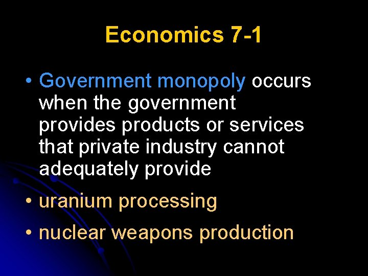 Economics 7 -1 • Government monopoly occurs when the government provides products or services