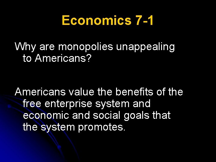 Economics 7 -1 Why are monopolies unappealing to Americans? Americans value the benefits of