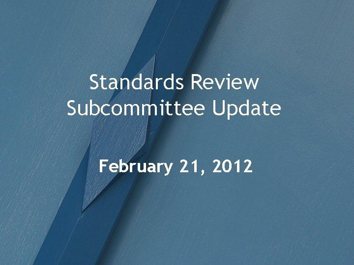 Standards Review Subcommittee Update February 21, 2012