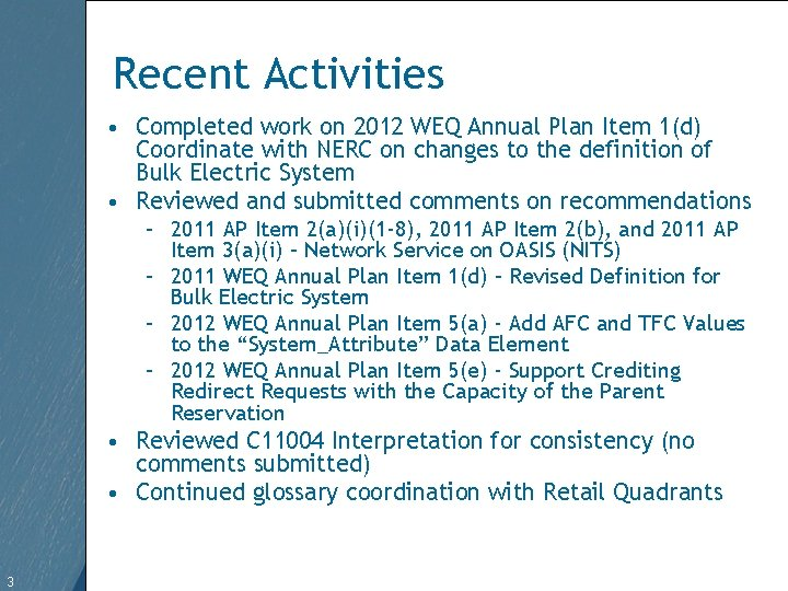 Recent Activities • Completed work on 2012 WEQ Annual Plan Item 1(d) Coordinate with