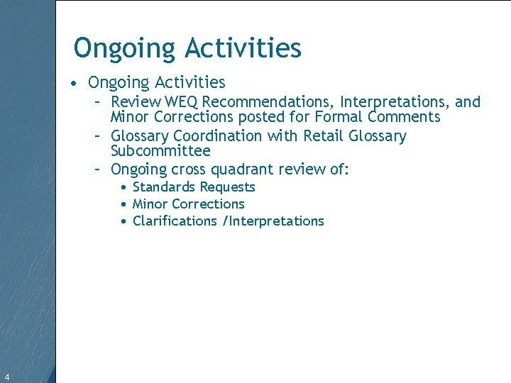 Ongoing Activities • Ongoing Activities – Review WEQ Recommendations, Interpretations, and Minor Corrections posted