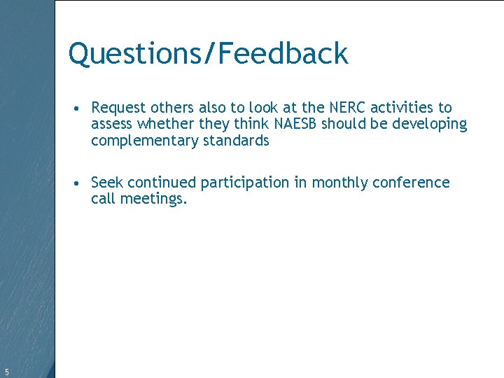 Questions/Feedback • Request others also to look at the NERC activities to assess whether