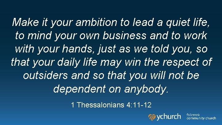 Make it your ambition to lead a quiet life, to mind your own business