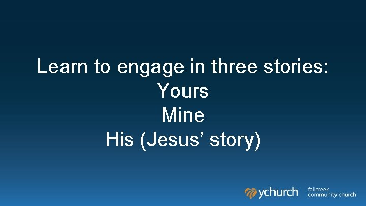 Learn to engage in three stories: Yours Mine His (Jesus' story)