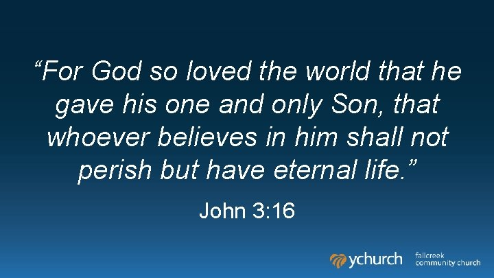 """""""For God so loved the world that he gave his one and only Son,"""