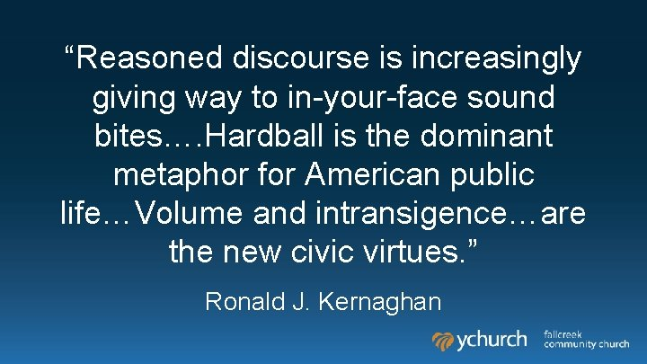 """""""Reasoned discourse is increasingly giving way to in-your-face sound bites…. Hardball is the dominant"""