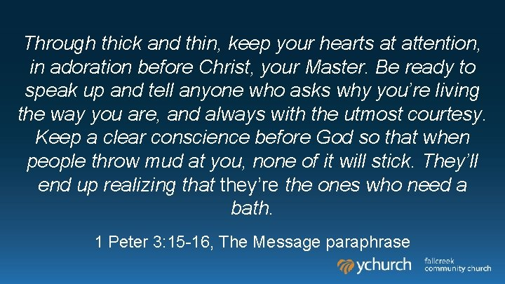 Through thick and thin, keep your hearts at attention, in adoration before Christ, your