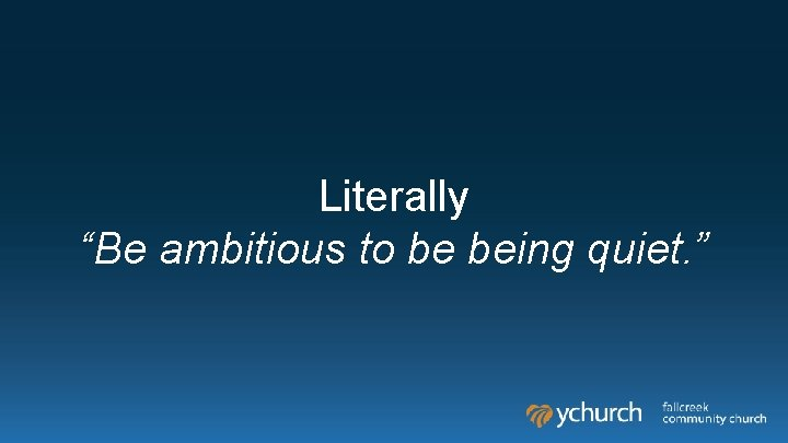 """Literally """"Be ambitious to be being quiet. """""""