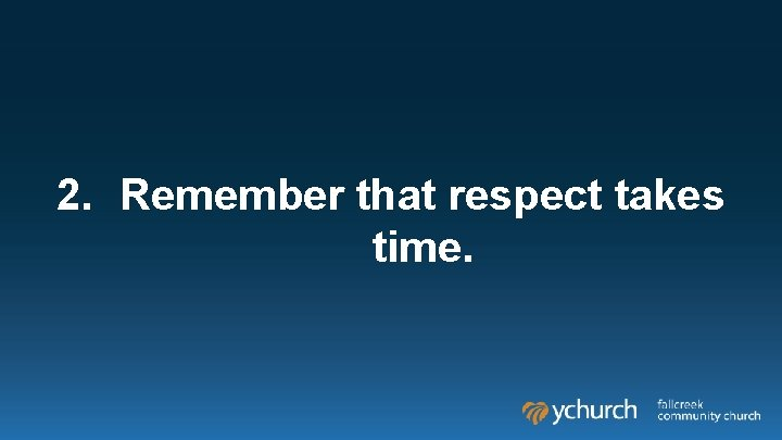 2. Remember that respect takes time.