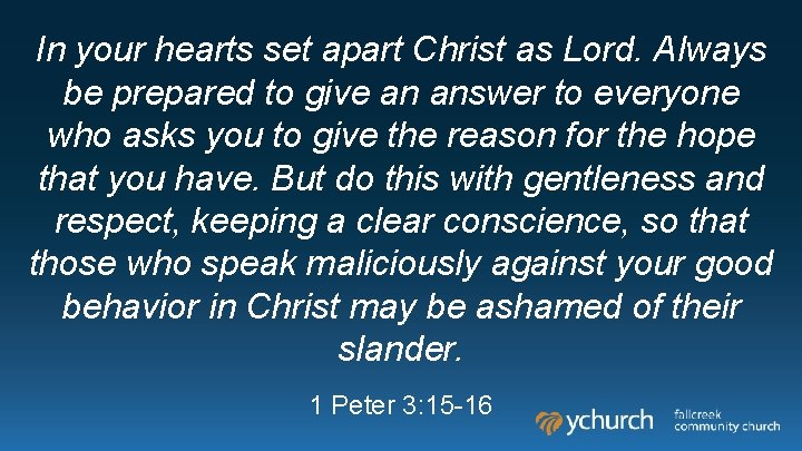 In your hearts set apart Christ as Lord. Always be prepared to give an