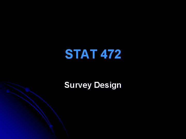 STAT 472 Survey Design