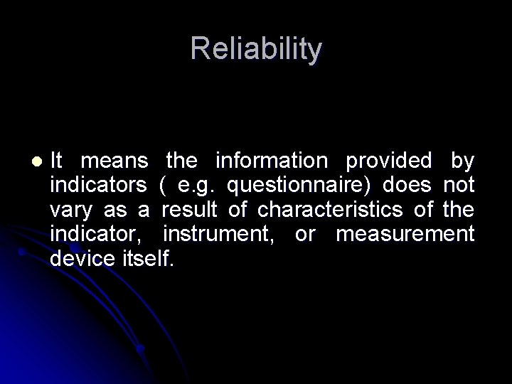 Reliability l It means the information provided by indicators ( e. g. questionnaire) does