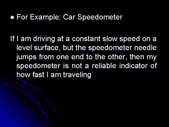 l For Example: Car Speedometer If I am driving at a constant slow speed