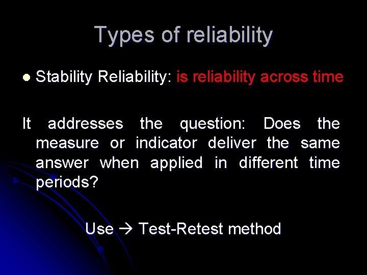 Types of reliability l Stability Reliability: is reliability across time It addresses the question: