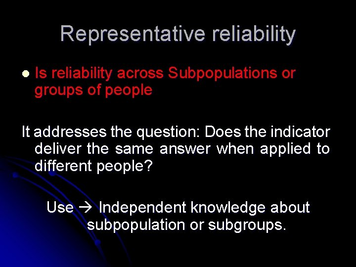 Representative reliability l Is reliability across Subpopulations or groups of people It addresses the