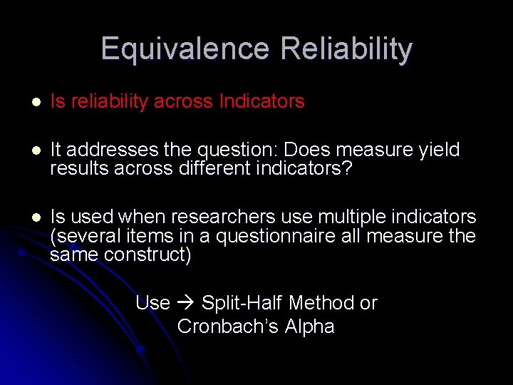 Equivalence Reliability l Is reliability across Indicators l It addresses the question: Does measure