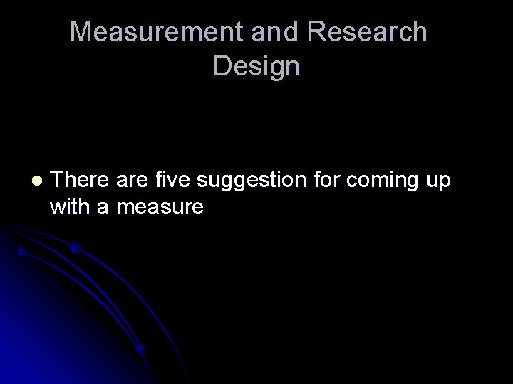 Measurement and Research Design l There are five suggestion for coming up with a