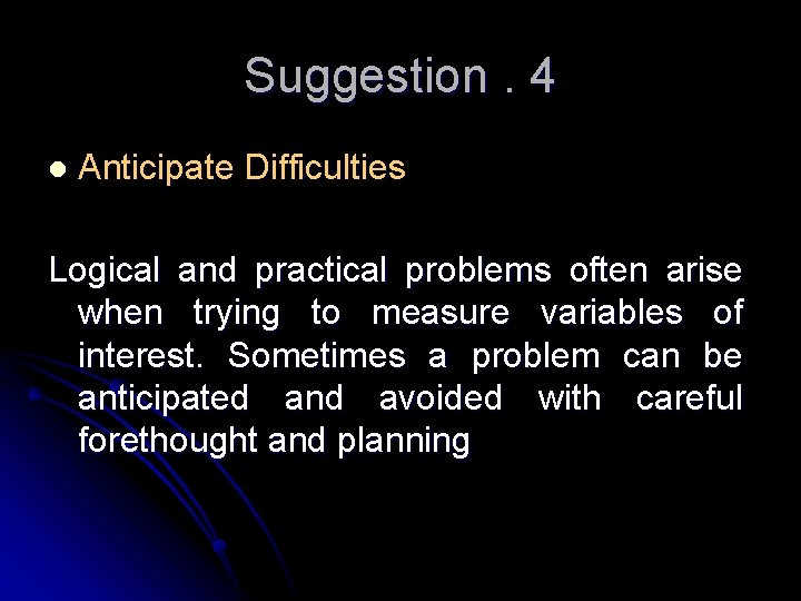 Suggestion. 4 l Anticipate Difficulties Logical and practical problems often arise when trying to