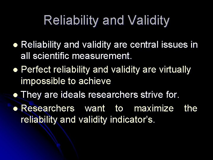 Reliability and Validity Reliability and validity are central issues in all scientific measurement. l