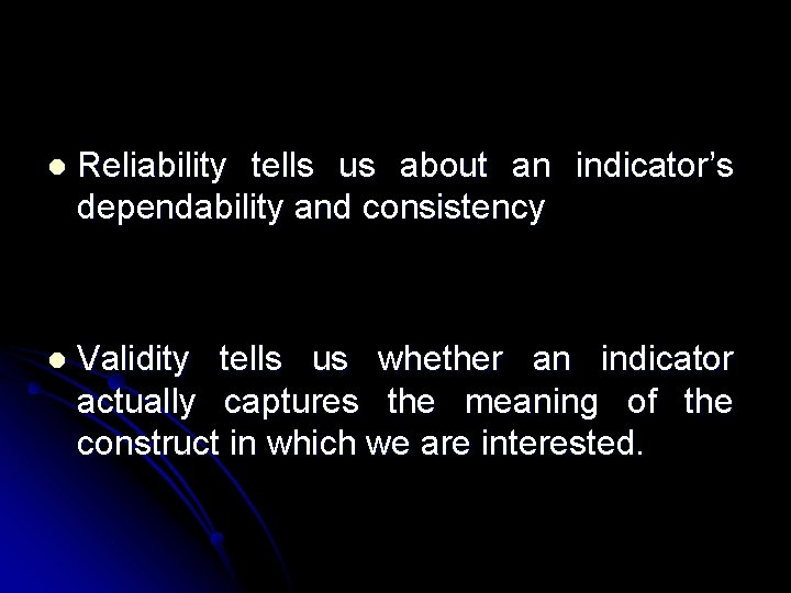 l Reliability tells us about an indicator's dependability and consistency l Validity tells us
