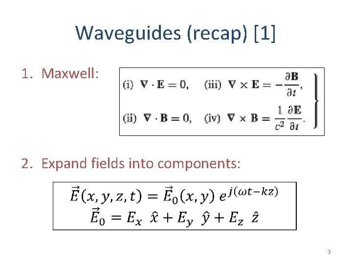 Waveguides (recap) [1] 1. Maxwell: 2. Expand fields into components: 3