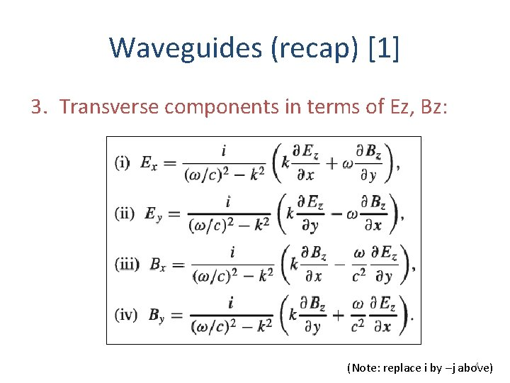 Waveguides (recap) [1] 3. Transverse components in terms of Ez, Bz: 4 (Note: replace