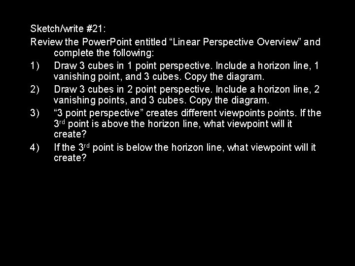 """Sketch/write #21: Review the Power. Point entitled """"Linear Perspective Overview"""" and complete the following:"""