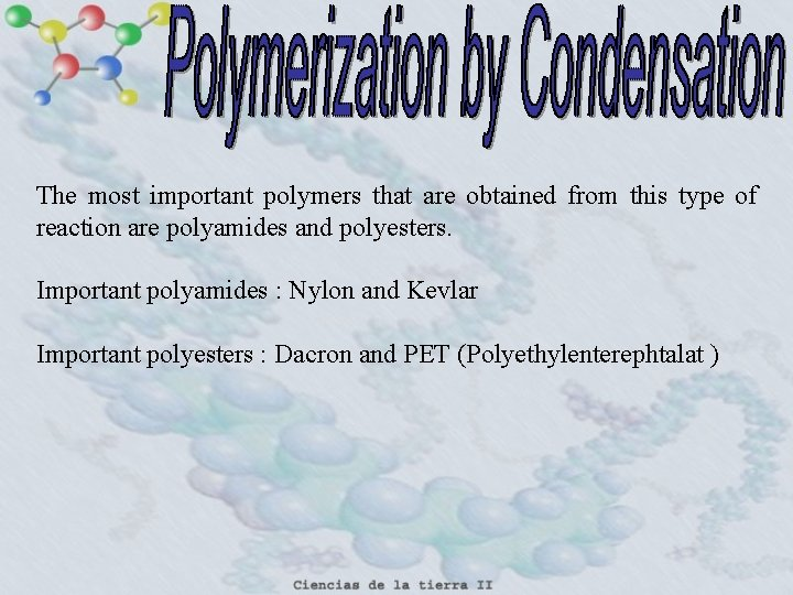 The most important polymers that are obtained from this type of reaction are polyamides