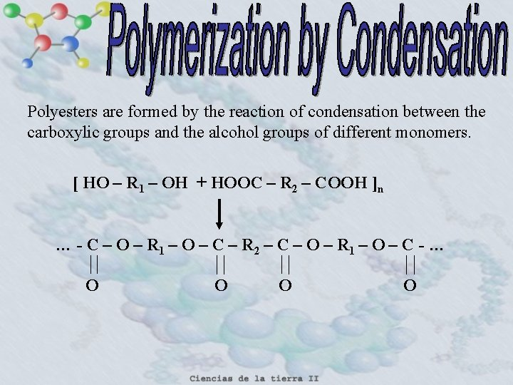 Polyesters are formed by the reaction of condensation between the carboxylic groups and the