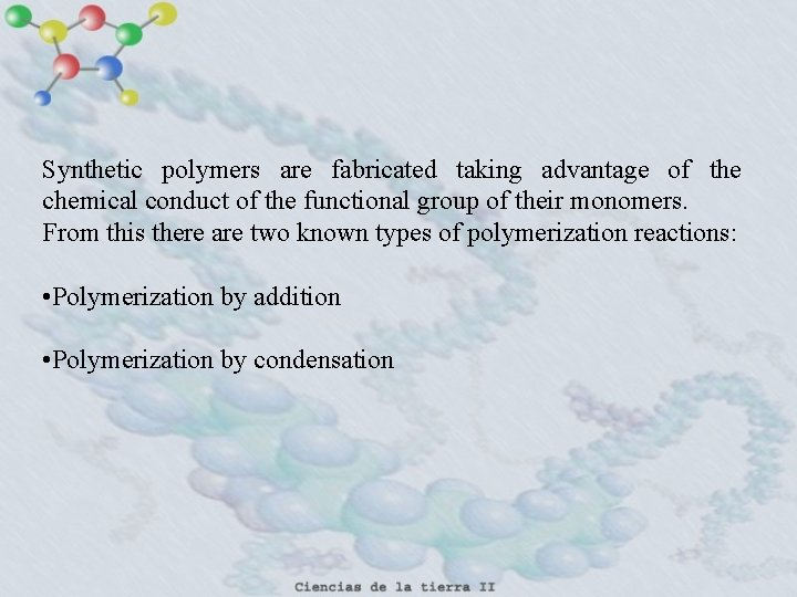 Synthetic polymers are fabricated taking advantage of the chemical conduct of the functional group