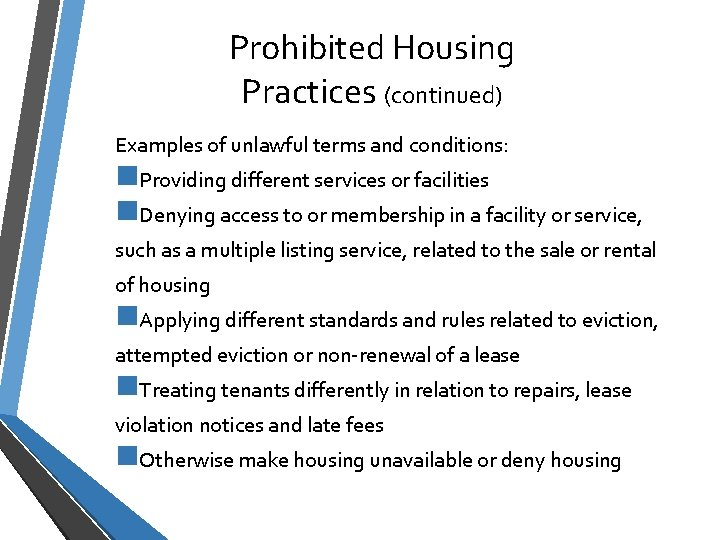 Prohibited Housing Practices (continued) Examples of unlawful terms and conditions: n. Providing different services