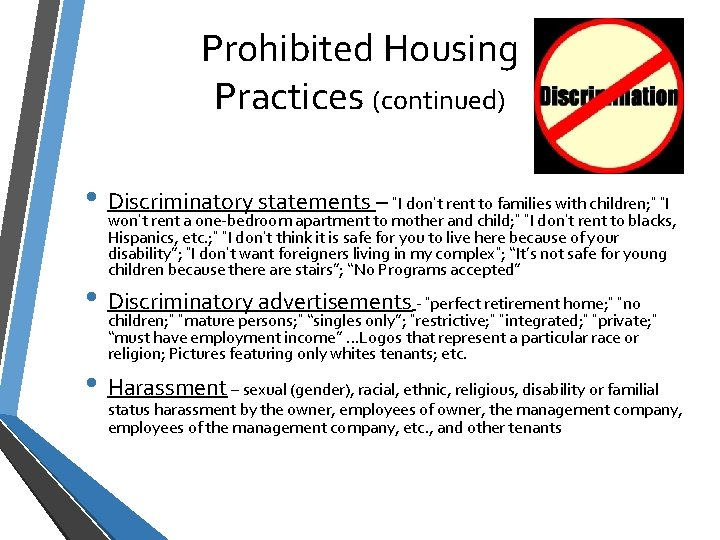 """Prohibited Housing Practices (continued) • Discriminatory statements – """"I don't rent to families with"""